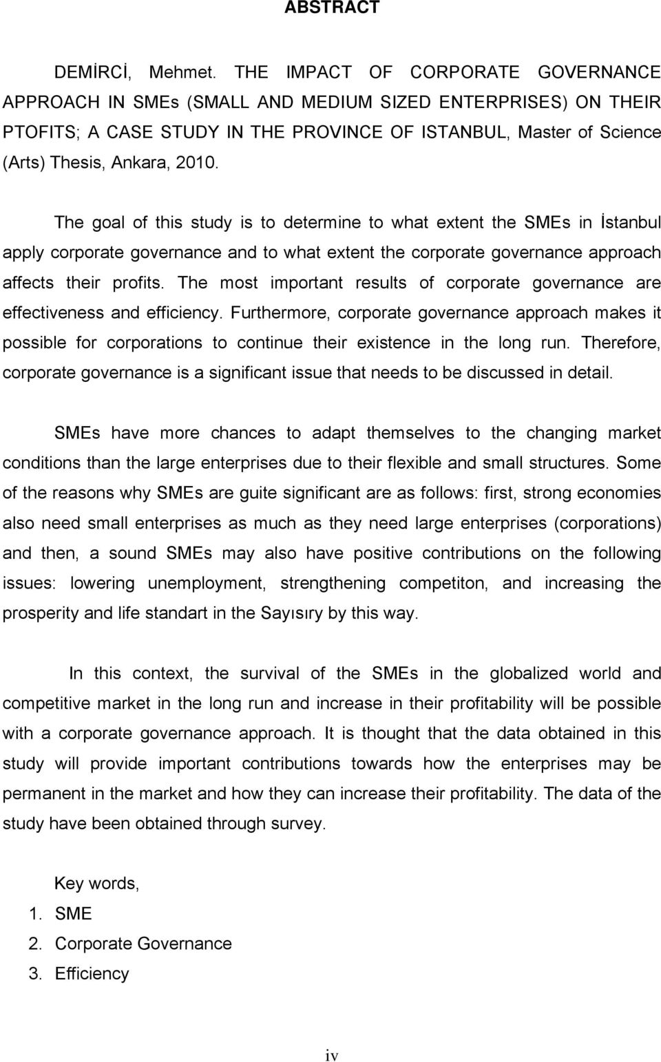 The goal of this study is to determine to what extent the SMEs in İstanbul apply corporate governance and to what extent the corporate governance approach affects their profits.