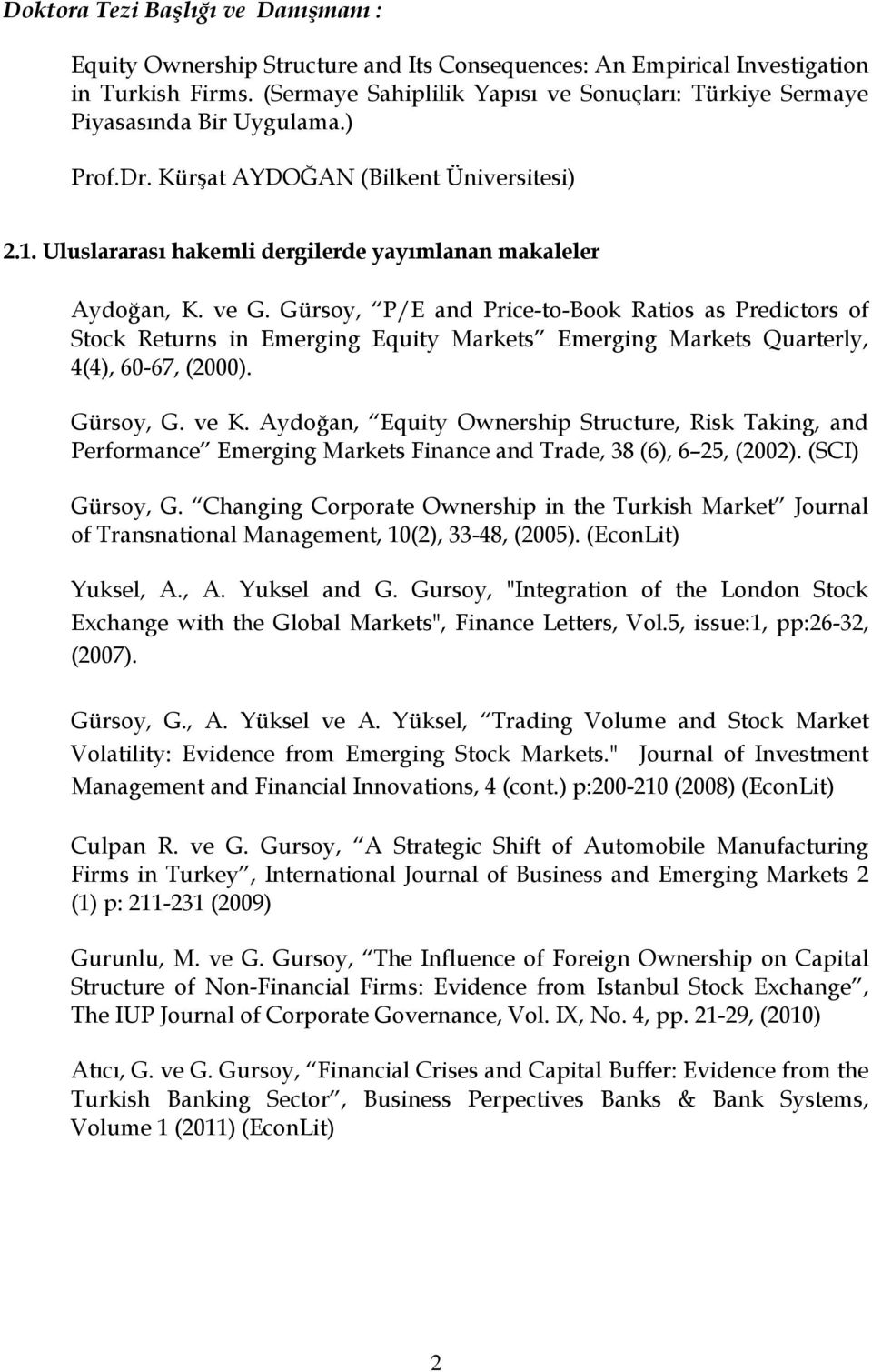 ve G. Gürsoy, P/E and Price-to-Book Ratios as Predictors of Stock Returns in Emerging Equity Markets Emerging Markets Quarterly, 4(4), 60-67, (2000). Gürsoy, G. ve K.