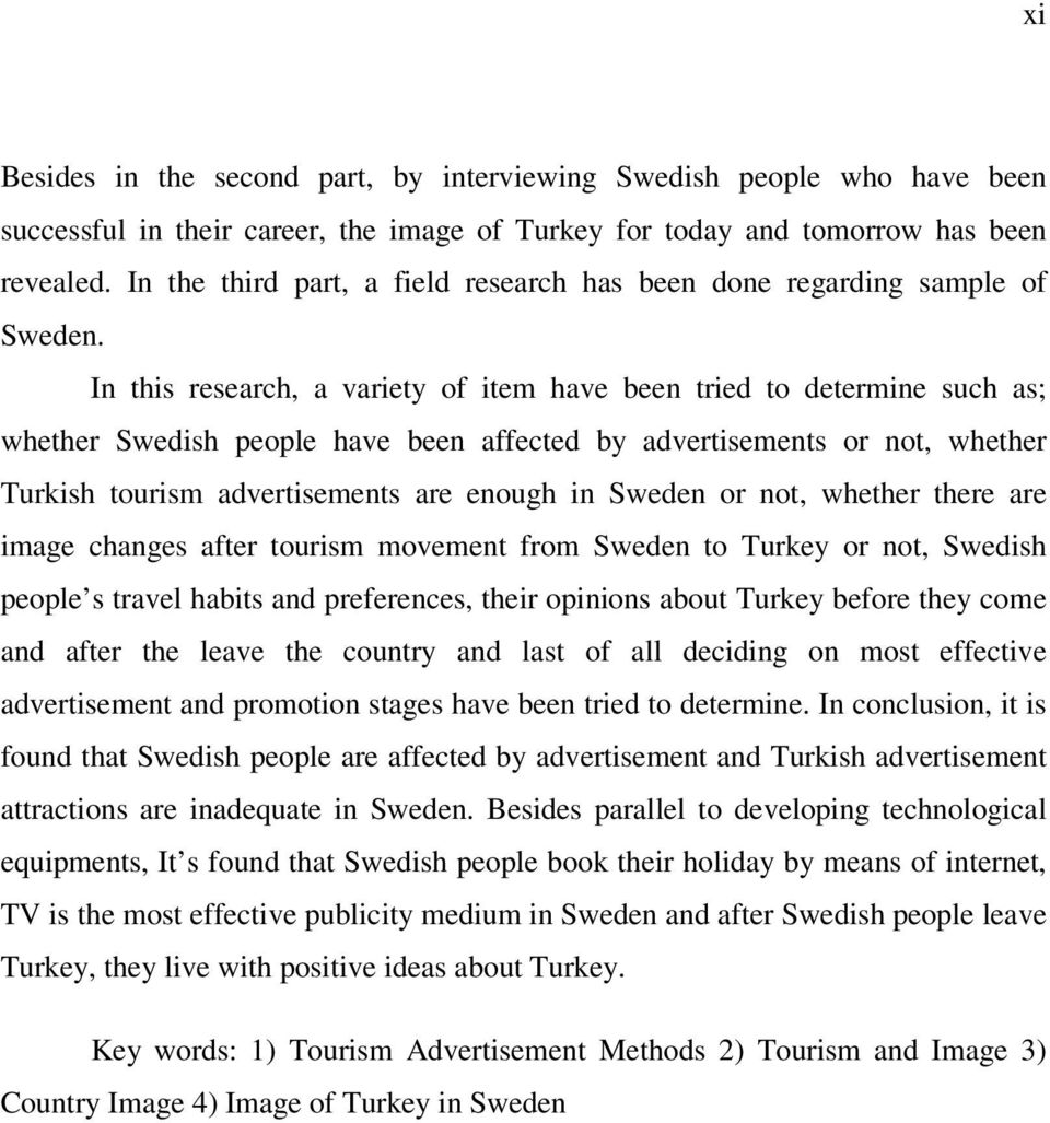 In this research, a variety of item have been tried to determine such as; whether Swedish people have been affected by advertisements or not, whether Turkish tourism advertisements are enough in