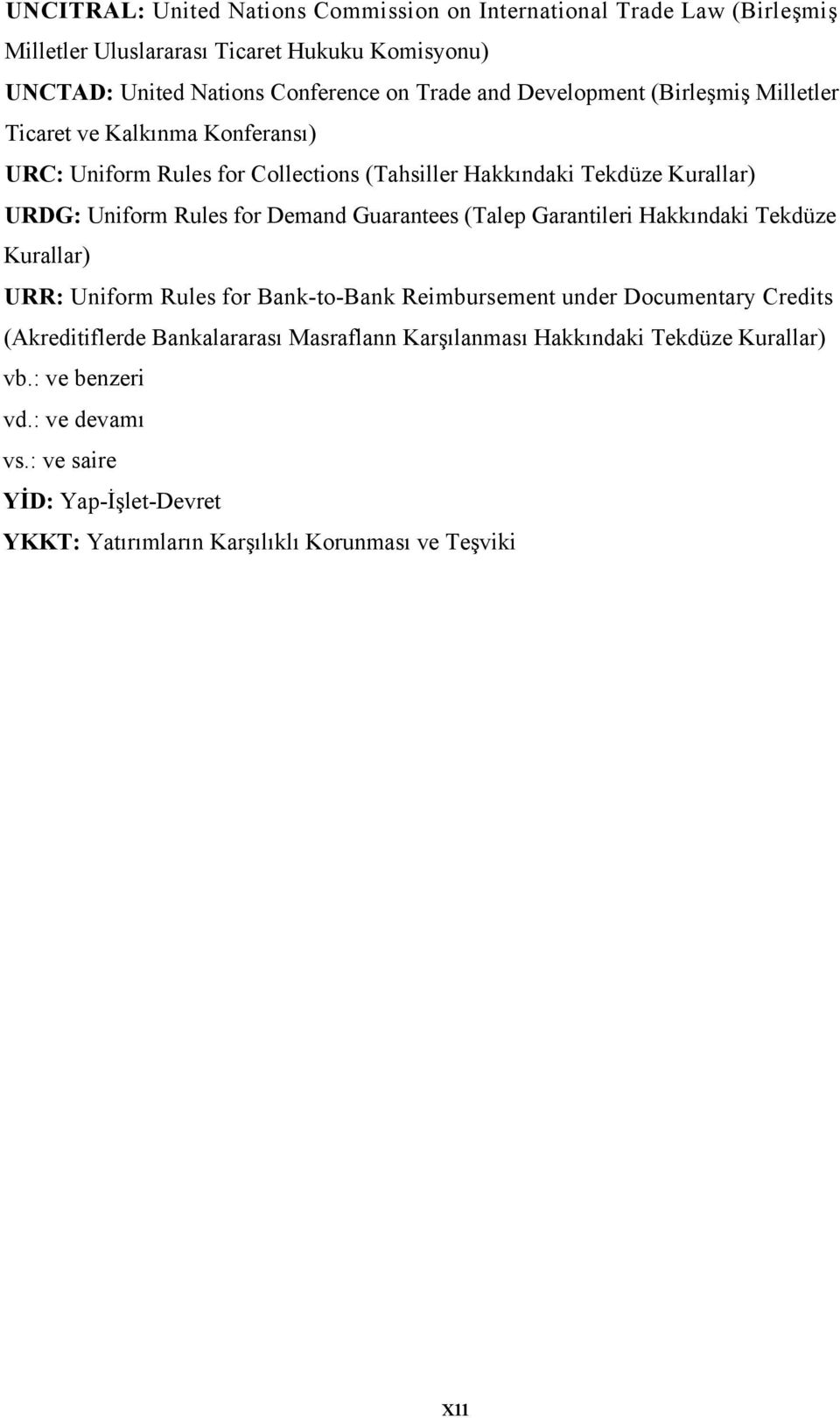 Demand Guarantees (Talep Garantileri Hakkındaki Tekdüze Kurallar) URR: Uniform Rules for Bank-to-Bank Reimbursement under Documentary Credits (Akreditiflerde
