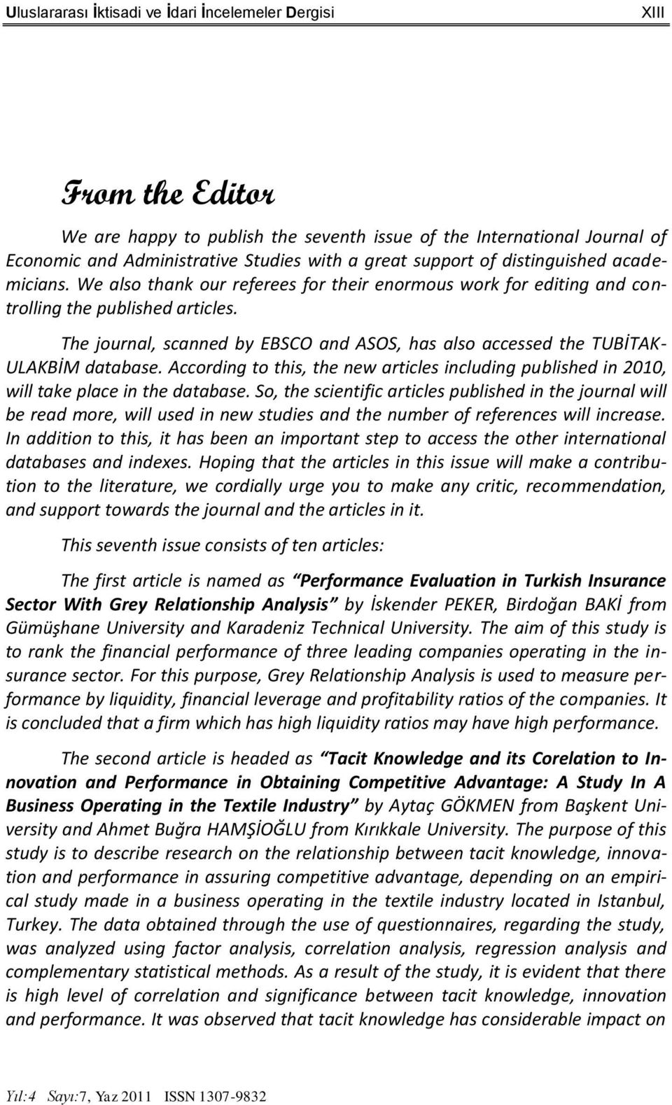 The journal, scanned by EBSCO and ASOS, has also accessed the TUBİTAK- ULAKBİM database. According to this, the new articles including published in 2010, will take place in the database.