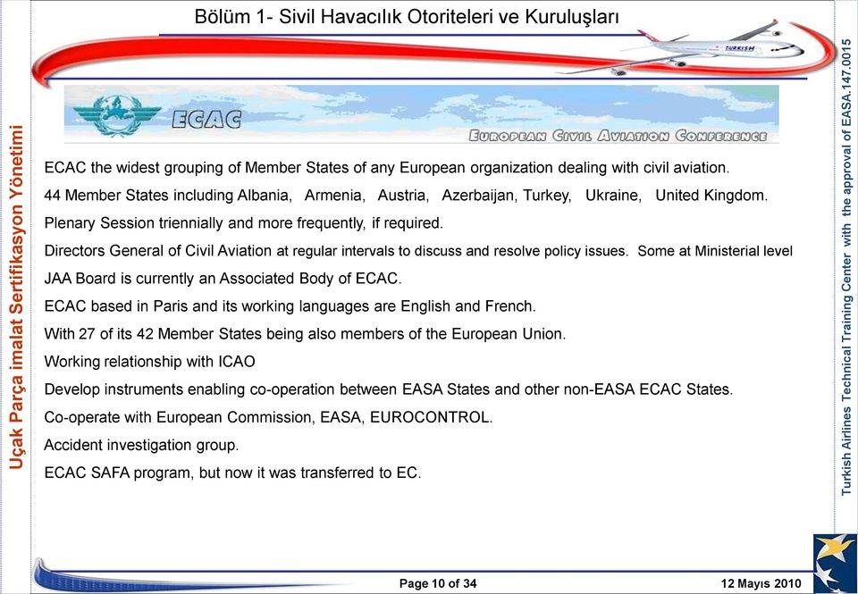 Some at Ministerial level JAA Board is currently an Associated Body of ECAC. ECAC based in Paris and its working languages are English and French.