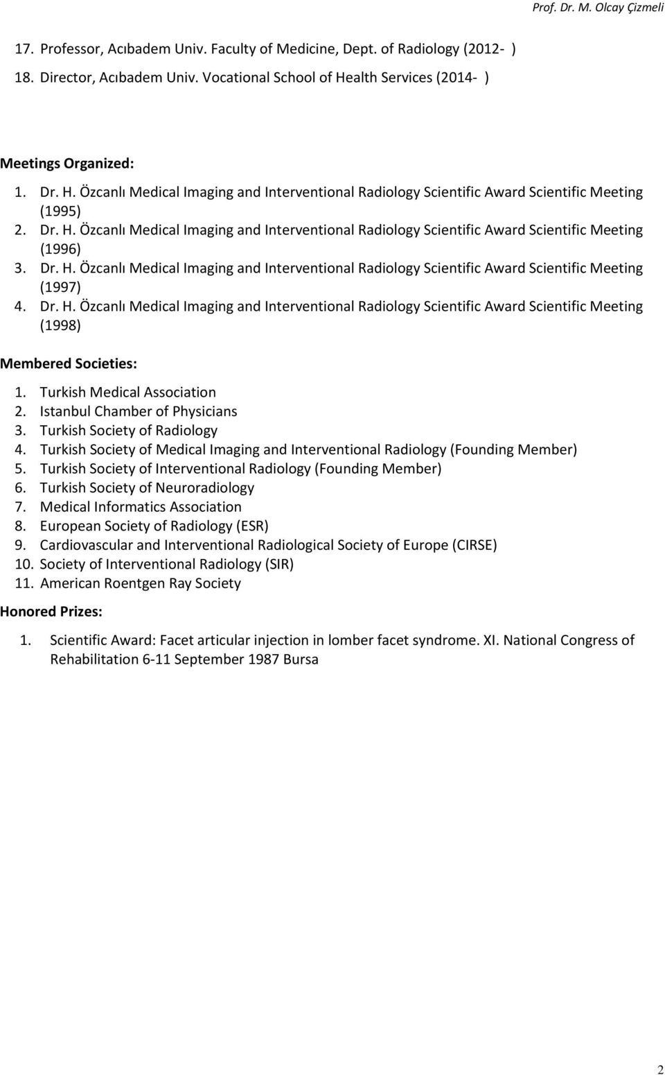 Dr. H. Özcanlı Medical Imaging and Interventional Radiology Scientific Award Scientific Meeting (1997) 4. Dr. H. Özcanlı Medical Imaging and Interventional Radiology Scientific Award Scientific Meeting (1998) Membered Societies: 1.