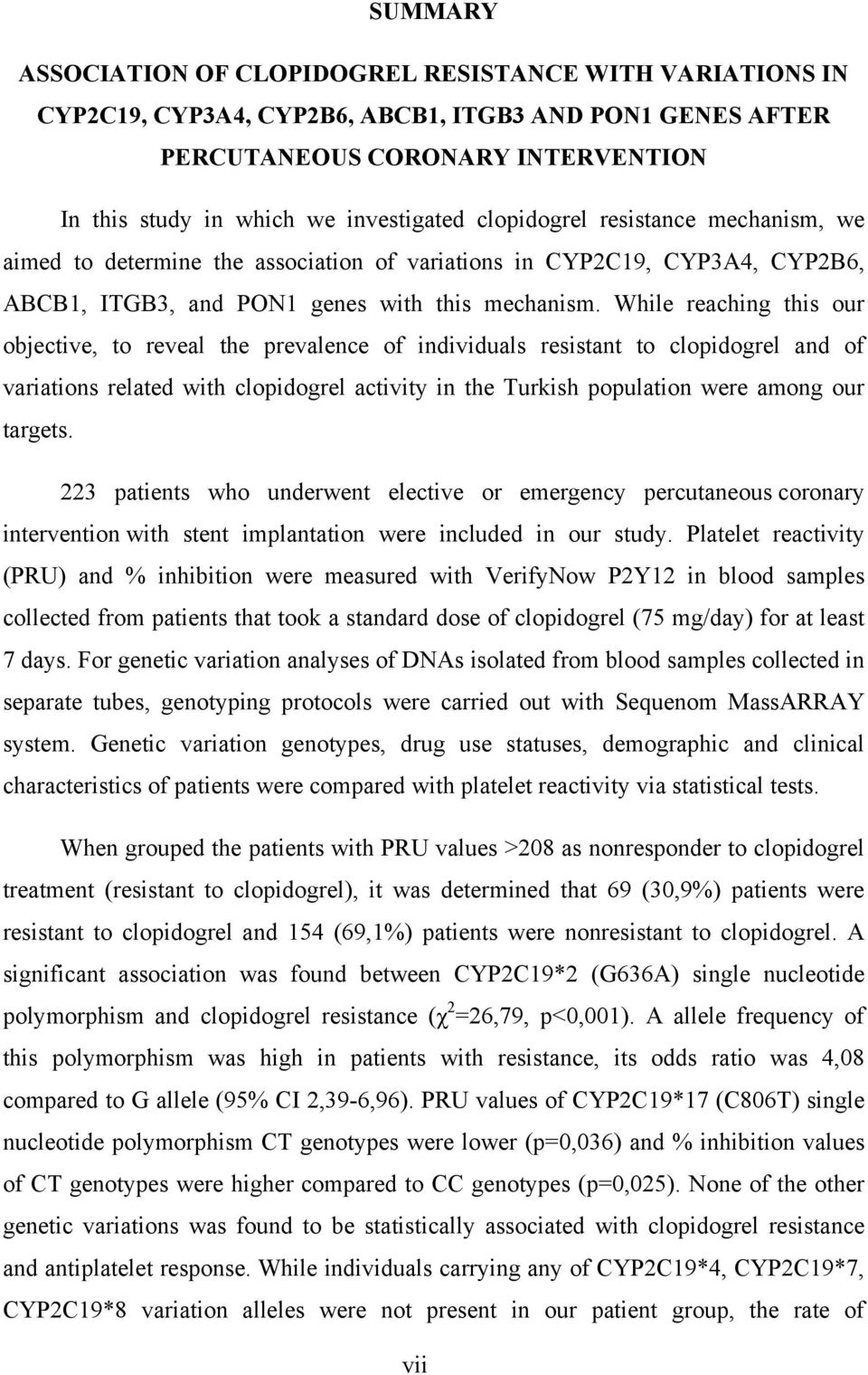 While reaching this our objective, to reveal the prevalence of individuals resistant to clopidogrel and of variations related with clopidogrel activity in the Turkish population were among our