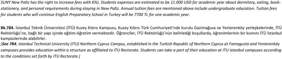 Tuition fees for students who will continue English Preparatory School in Turkey will be 7700 TL for one academic year. Bk.784.