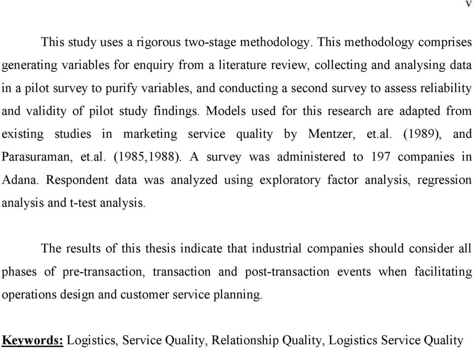 reliability and validity of pilot study findings. Models used for this research are adapted from existing studies in marketing service quality by Mentzer, et.al. (1989), and Parasuraman, et.al. (1985,1988).