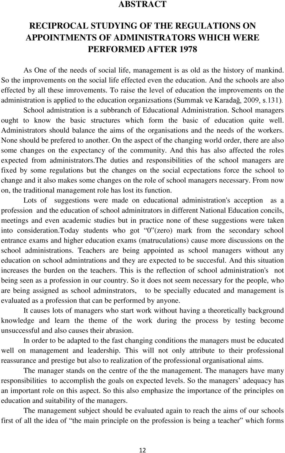 To raise the level of education the improvements on the administration is applied to the education organizsations (Summak ve Karadağ, 2009, s.131).
