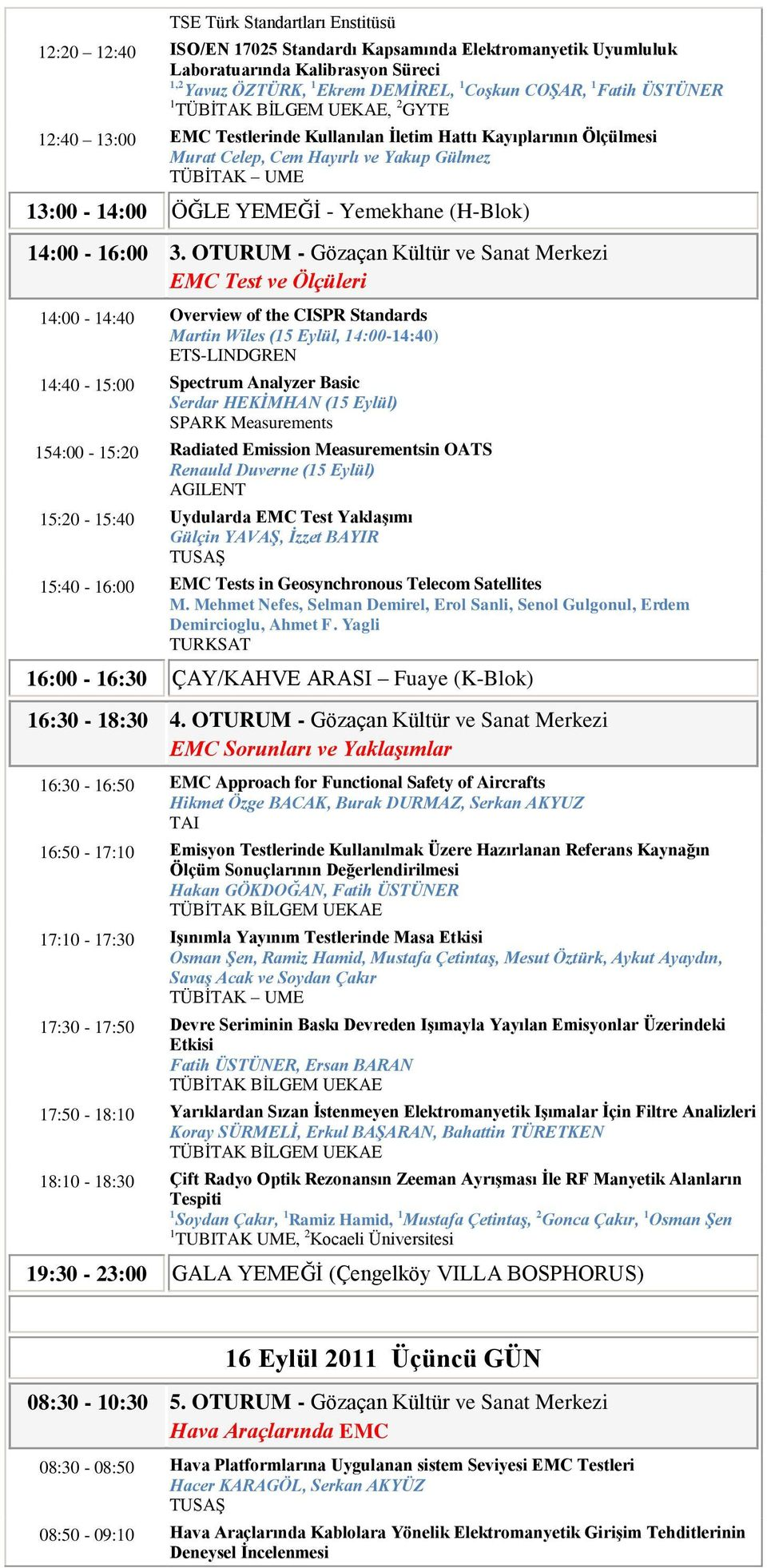OTURUM - Gözaçan Kültür ve Sanat Merkezi EMC Test ve Ölçüleri 14:00-14:40 Overview of the CISPR Standards Martin Wiles (15 Eylül, 14:00-14:40) ETS-LINDGREN 14:40-15:00 Spectrum Analyzer Basic Serdar