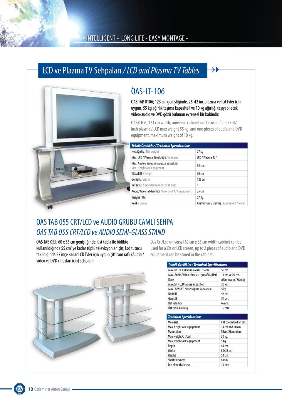 OAS 0106; 123 cm width, universal cabinet can be used for a 25-42 inch plasma / LCD max weight 55 kg, and one pieces of audio and DVD equipment, maximum weight of 10 kg.