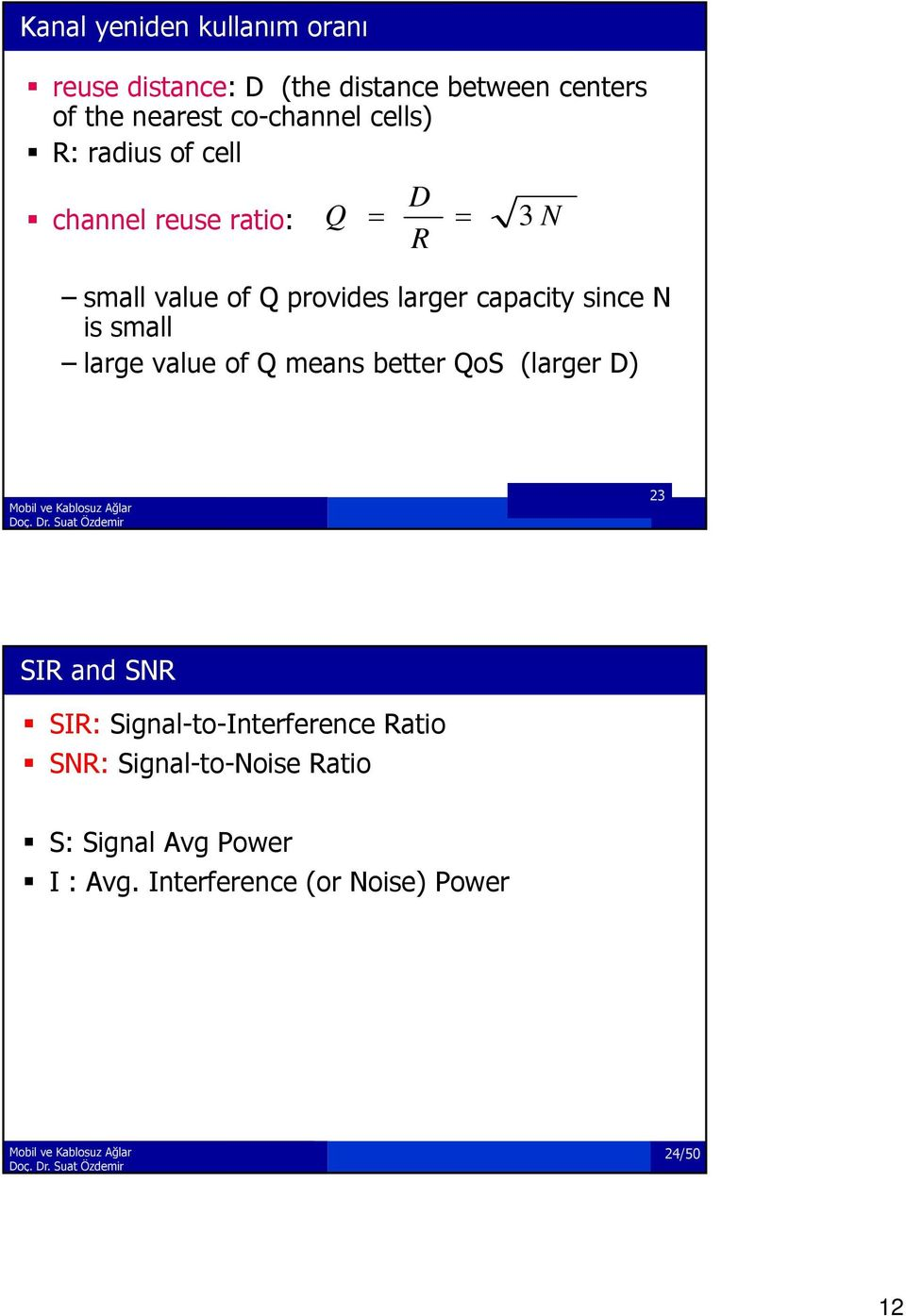 capacity since N is small large value of Q means better QoS (larger D) 23 SIR and SNR SIR: