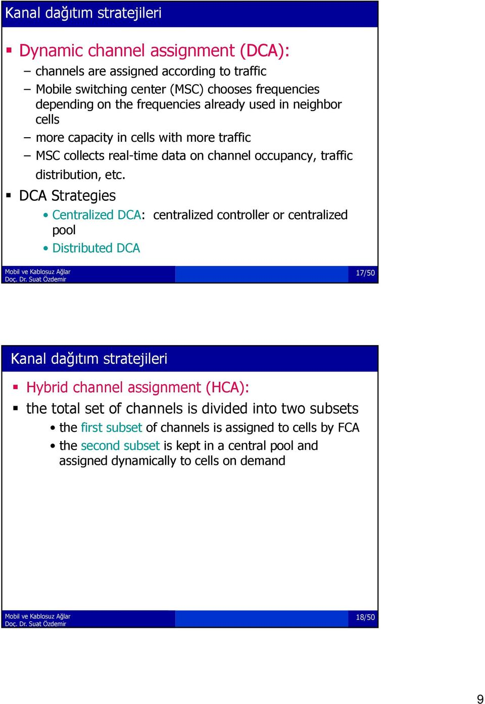 DCA Strategies Centralized DCA: centralized controller or centralized pool Distributed DCA 17/50 Kanal dağıtım stratejileri Hybrid channel assignment (HCA): the total set of