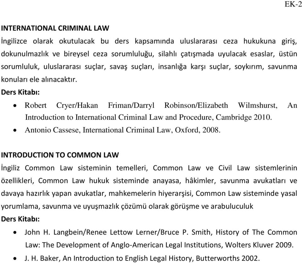 Robert Cryer/Hakan Friman/Darryl Robinson/Elizabeth Wilmshurst, An Introduction to International Criminal Law and Procedure, Cambridge 2010. Antonio Cassese, International Criminal Law, Oxford, 2008.