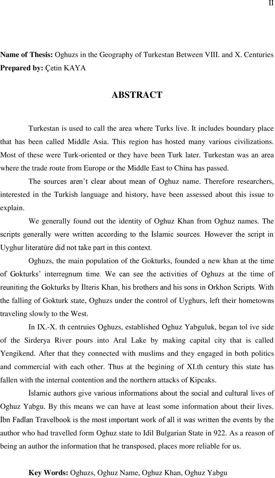 Turkestan was an area where the trade route from Europe or the Middle East to China has passed. The sources aren t clear about mean of Oghuz name.