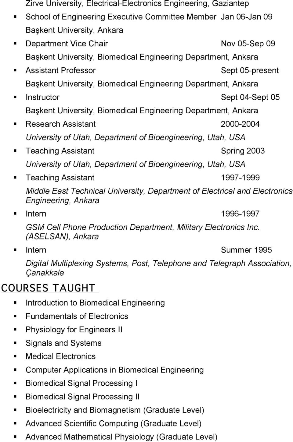 Biomedical Engineering Department, Ankara Research Assistant 2000-2004 University of Utah, Department of Bioengineering, Utah, USA Teaching Assistant Spring 2003 University of Utah, Department of