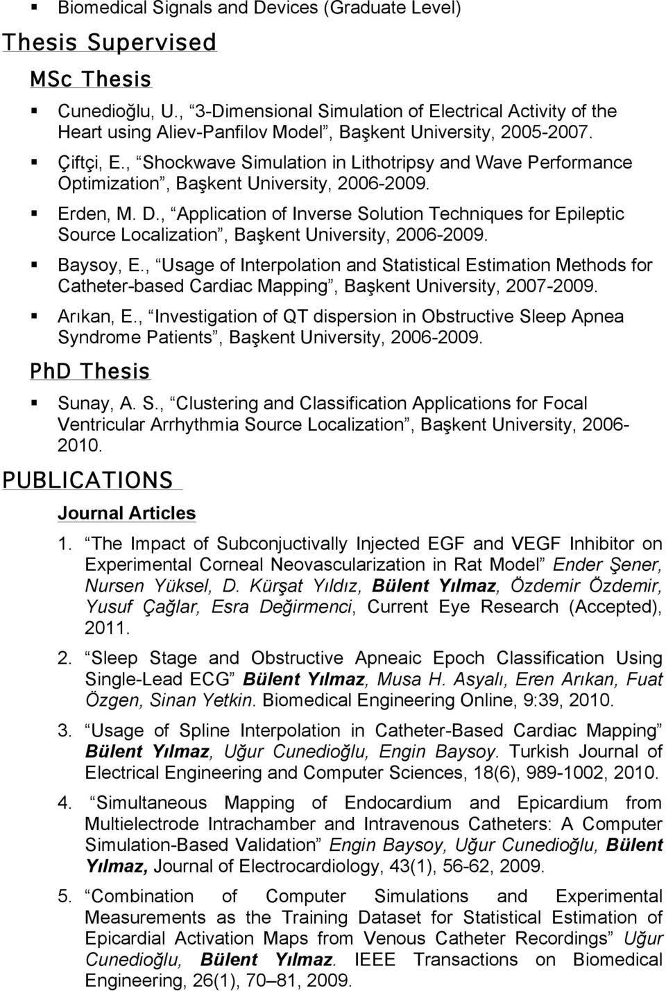 , Shockwave Simulation in Lithotripsy and Wave Performance Optimization, Başkent University, 2006-2009. Erden, M. D.