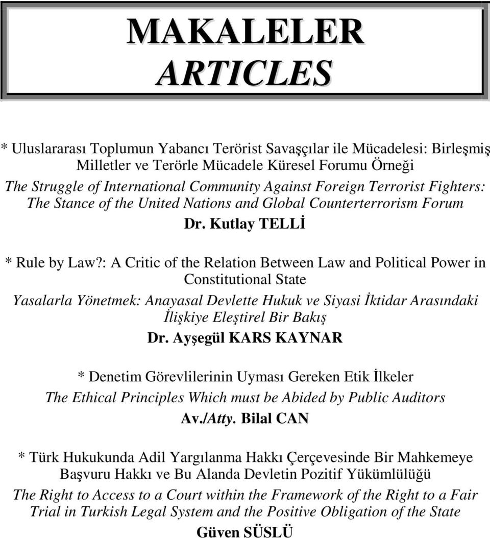 : A Critic of the Relation Between Law and Political Power in Constitutional State Yasalarla Yönetmek: Anayasal Devlette Hukuk ve Siyasi İktidar Arasındaki İlişkiye Eleştirel Bir Bakış Dr.