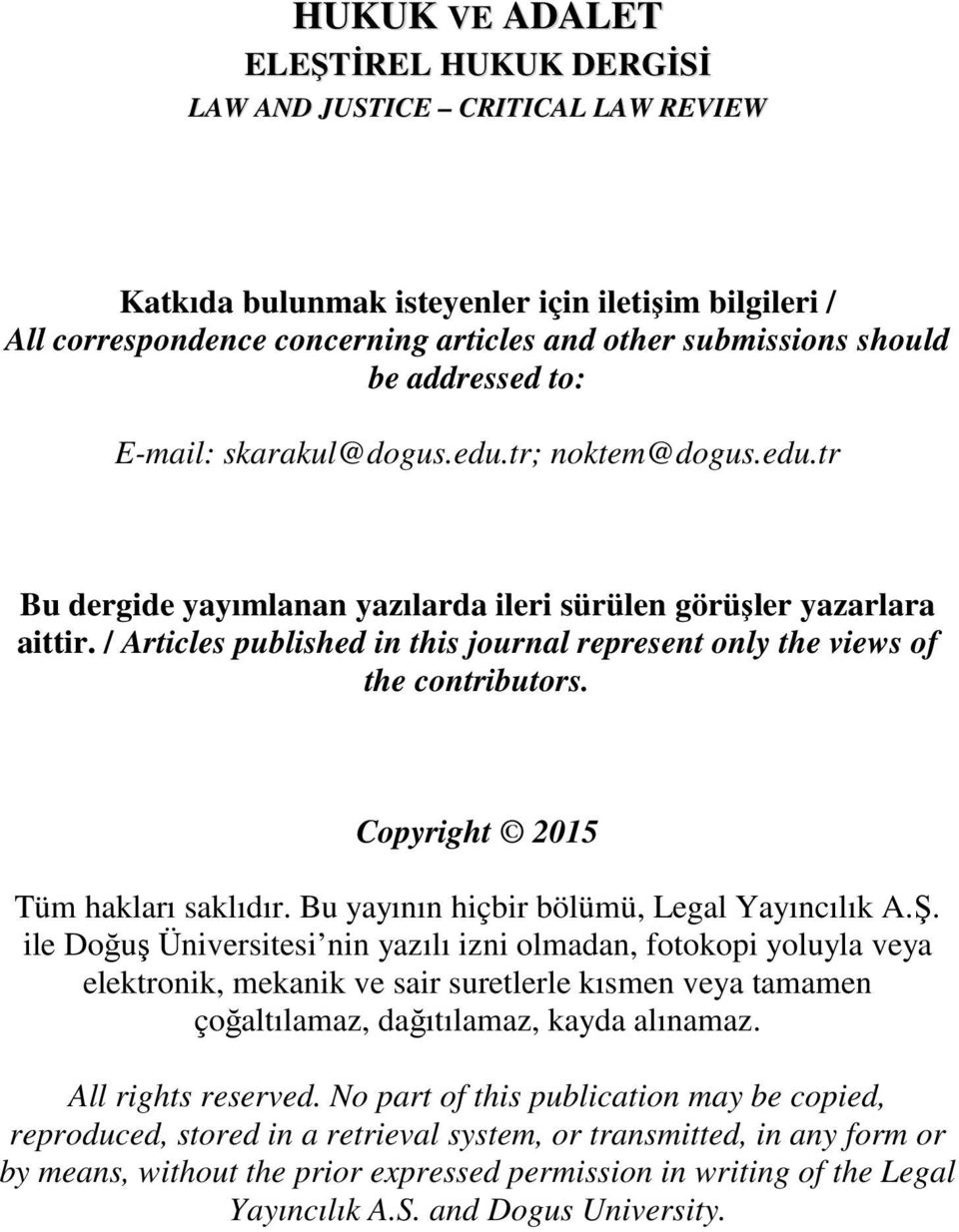 / Articles published in this journal represent only the views of the contributors. Copyright 2015 Tüm hakları saklıdır. Bu yayının hiçbir bölümü, Legal Yayıncılık A.Ş.