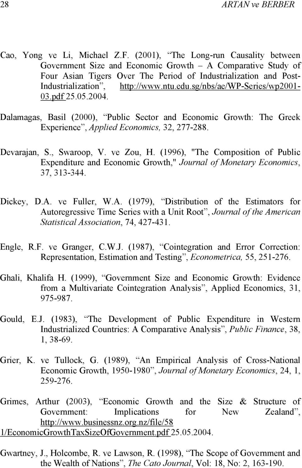 edu.sg/nbs/ae/wp-series/wp2001-03.pdf 25.05.2004. Dalamagas, Basil (2000), Public Sector and Economic Growth: The Greek Experience, Applied Economics, 32, 277-288. Devarajan, S., Swaroop, V.