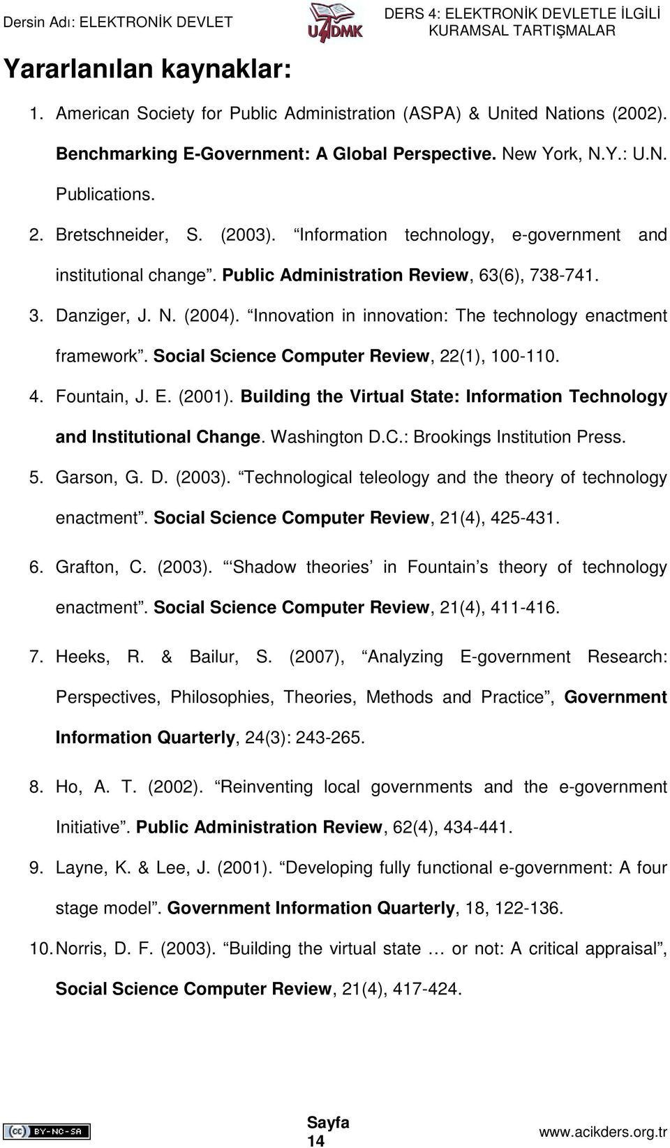 Innovation in innovation: The technology enactment framework. Social Science Computer Review, 22(1), 100-110. 4. Fountain, J. E. (2001).