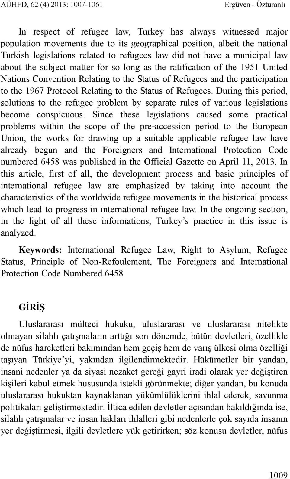 the participation to the 1967 Protocol Relating to the Status of Refugees. During this period, solutions to the refugee problem by separate rules of various legislations become conspicuous.