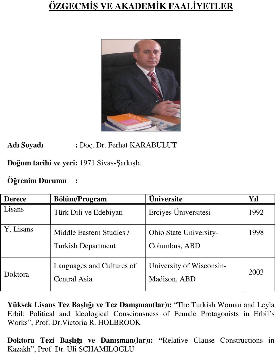 Lisans Middle Eastern Studies / Ohio State University- 1998 Turkish Department Columbus, ABD Doktora Languages and Cultures of Central Asia University of Wisconsin- Madison, ABD