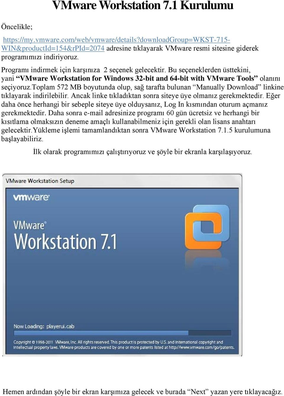 Bu seçeneklerden üsttekini, yani VMware Workstation for Windows 32-bit and 64-bit with VMware Tools olanını seçiyoruz.