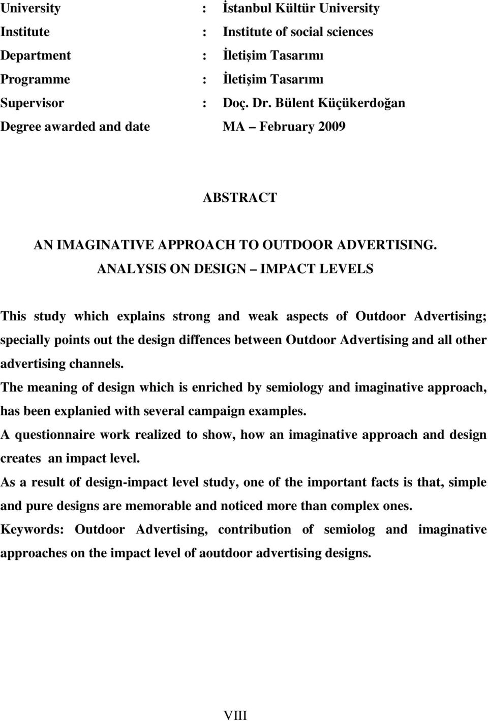 ANALYSIS ON DESIGN IMPACT LEVELS This study which explains strong and weak aspects of Outdoor Advertising; specially points out the design diffences between Outdoor Advertising and all other