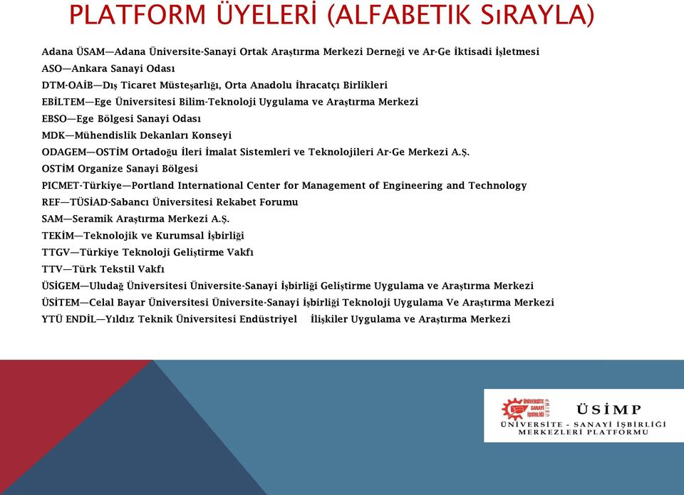 A.Ş. OSTİM Organize Sanayi Bölgesi PICMET-Türkiye Portland International Center for Management of Engineering and Technology REF TÜSİAD-Sabancı Üniversitesi Rekabet Forumu SAM Seramik Araştırma