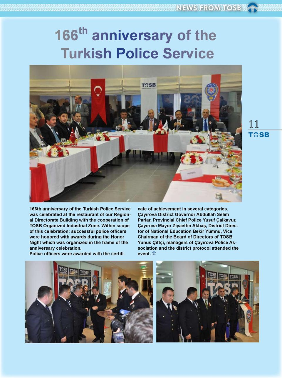 Within scope of this celebration; successful police of cers were honored with awards during the Honor Night which was organized in the frame of the anniversary celebration.