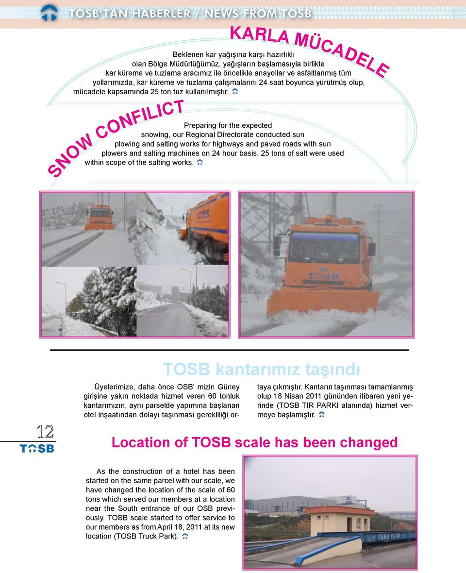 Preparing for the expected snowing, our Regional Directorate conducted sun plowing and salting works for highways and paved roads with sun plowers and salting machines on 24 hour basis.