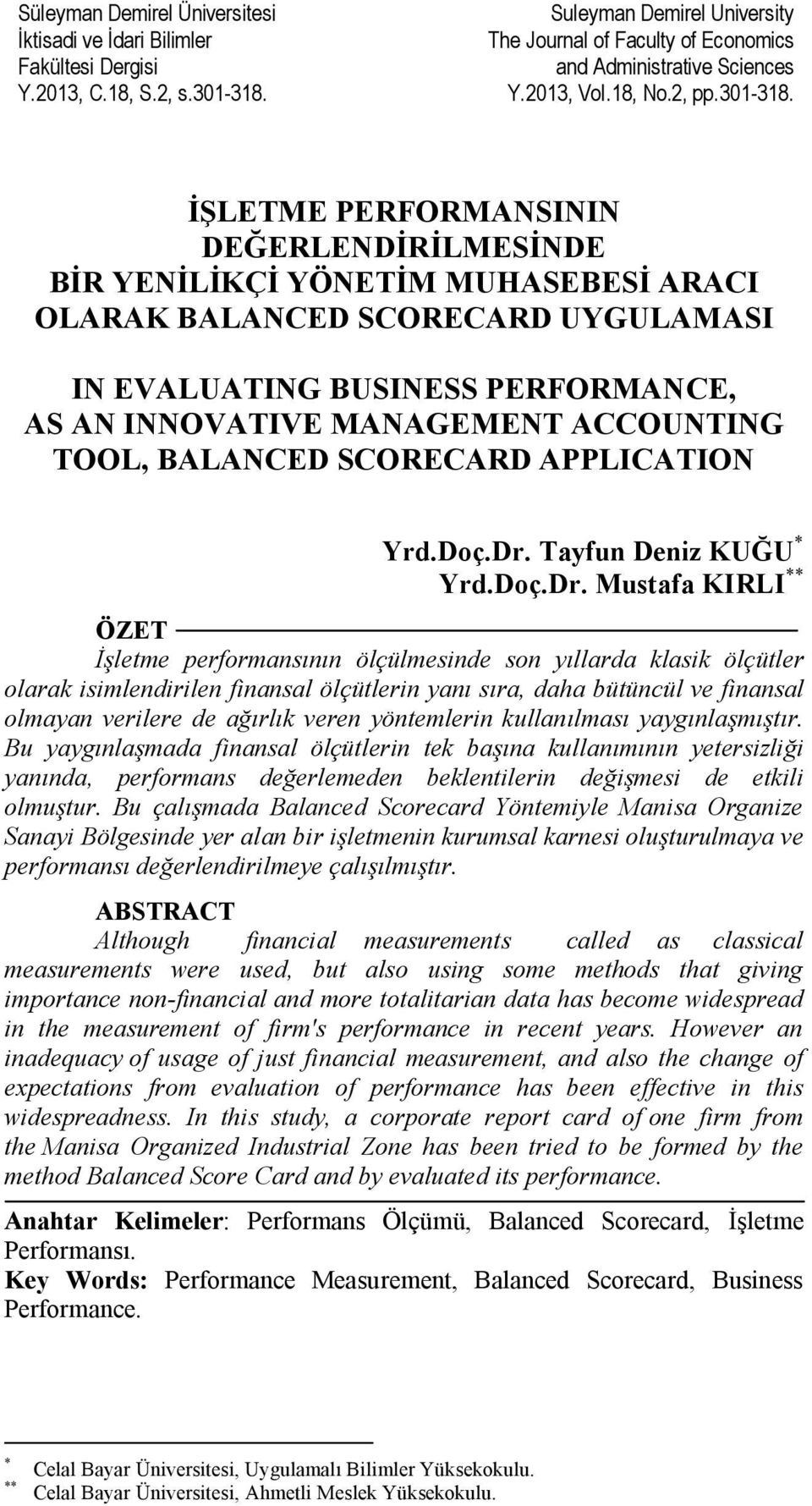 İŞLETME PERFORMANSININ DEĞERLENDİRİLMESİNDE BİR YENİLİKÇİ YÖNETİM MUHASEBESİ ARACI OLARAK BALANCED SCORECARD UYGULAMASI IN EVALUATING BUSINESS PERFORMANCE, AS AN INNOVATIVE MANAGEMENT ACCOUNTING