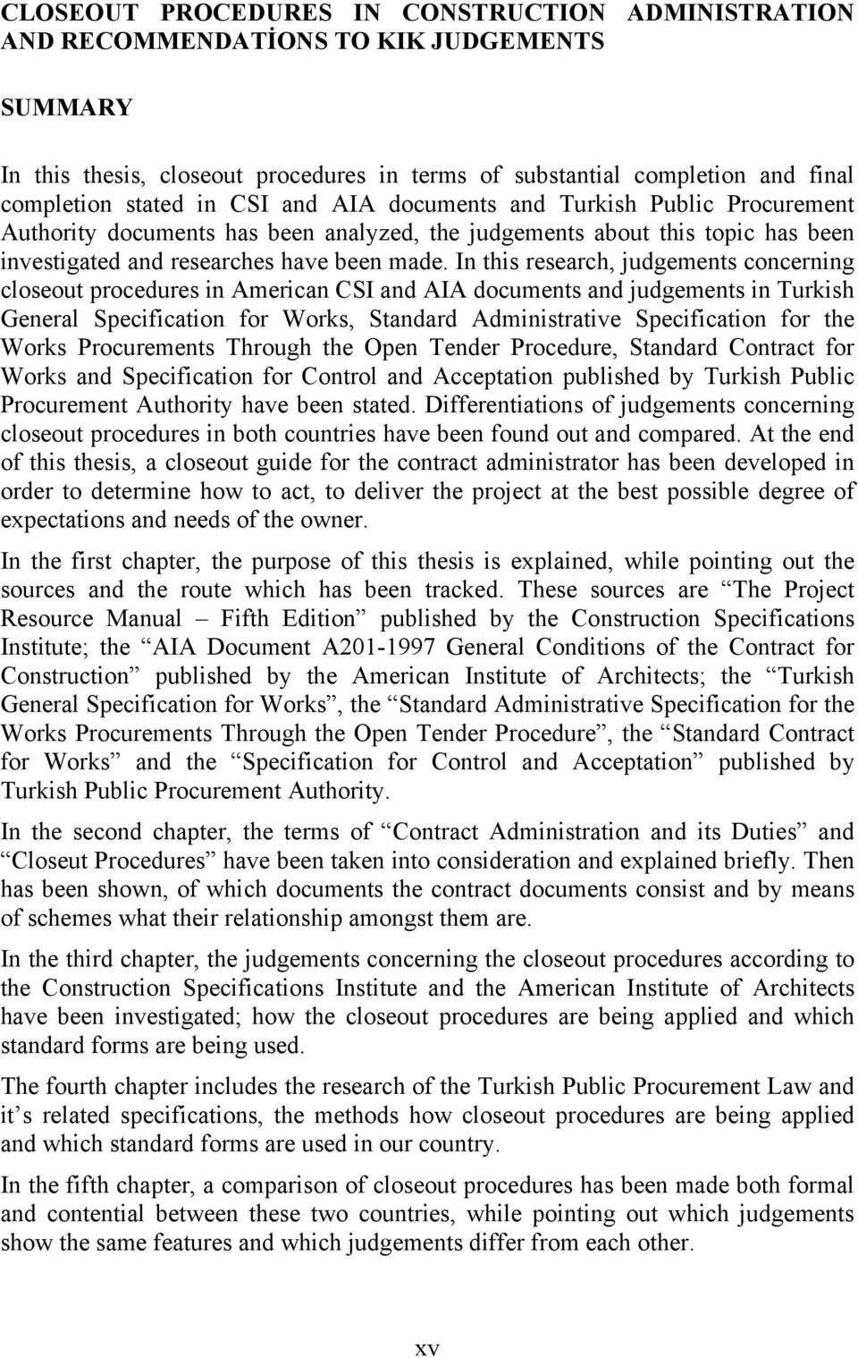 In this research, judgements concerning closeout procedures in American CSI and AIA documents and judgements in Turkish General Specification for Works, Standard Administrative Specification for the