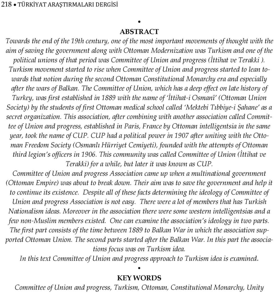 Turkism movement started to rise when Committee of Union and progress started to lean towards that notion during the second Ottoman Constitutional Monarchy era and especially after the wars of Balkan.