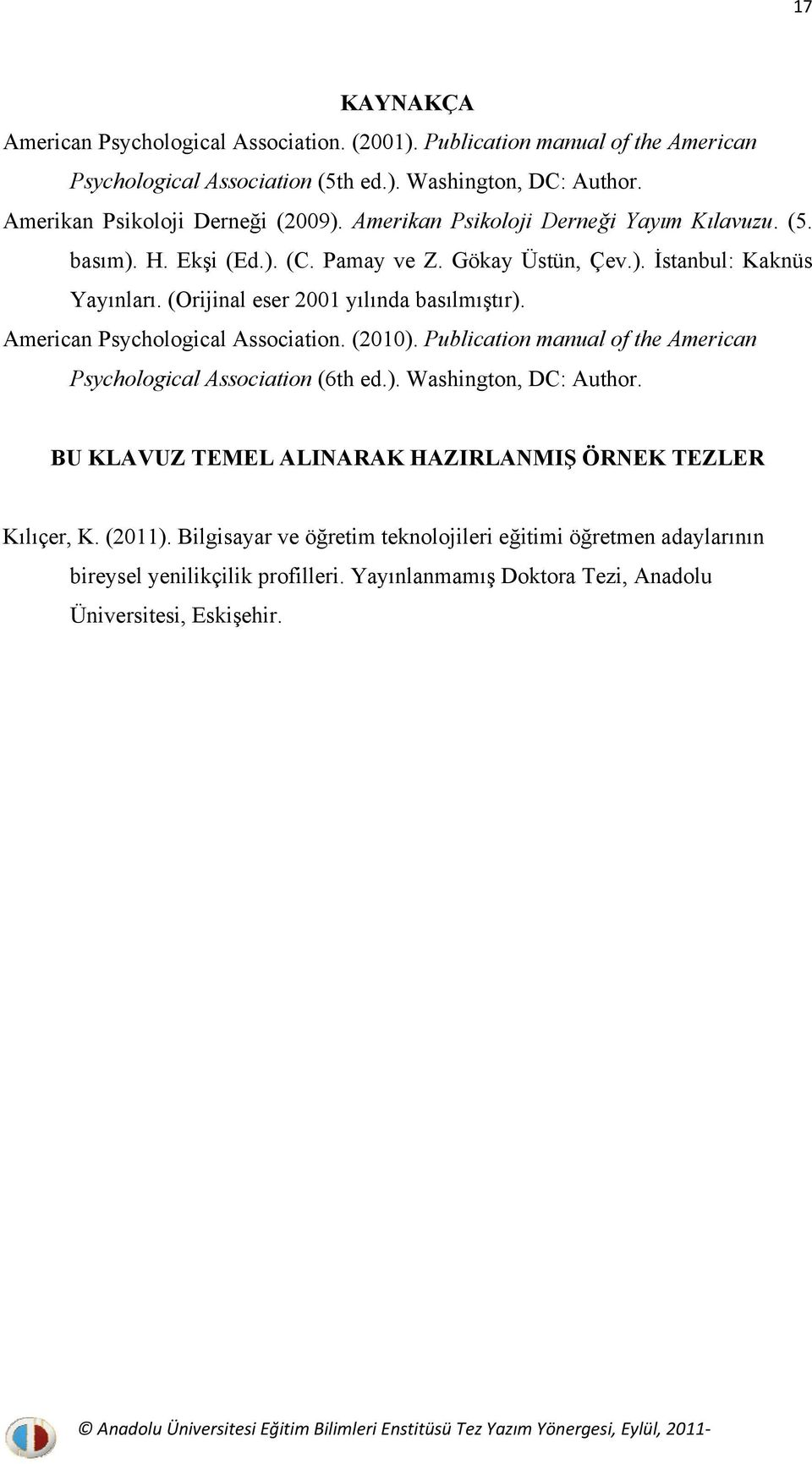 (Orijinal eser 2001 yılında basılmıştır). American Psychological Association. (2010). Publication manual of the American Psychological Association (6th ed.). Washington, DC: Author.