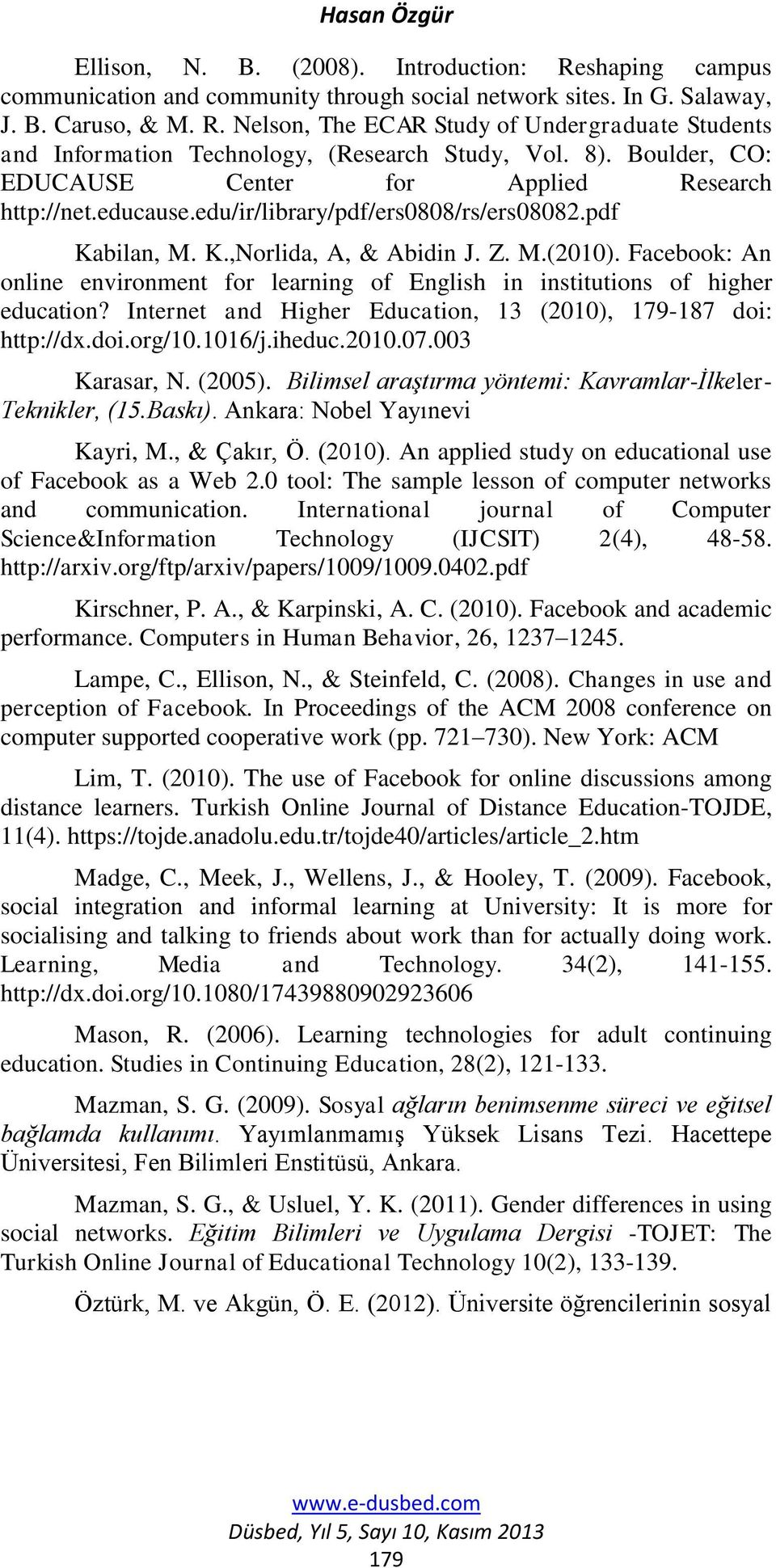 Facebook: An online environment for learning of English in institutions of higher education? Internet and Higher Education, 13 (2010), 179-187 doi: http://dx.doi.org/10.1016/j.iheduc.2010.07.