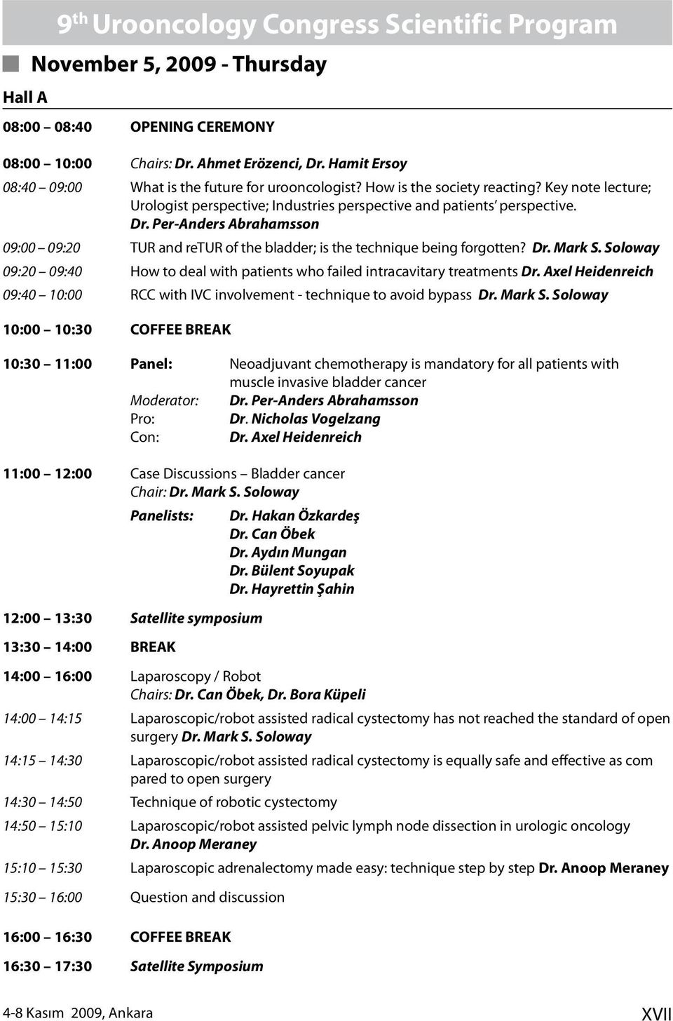 Per-Anders Abrahamsson 09:00 09:20 TUR and retur of the bladder; is the technique being forgotten? Dr. Mark S. Soloway 09:20 09:40 How to deal with patients who failed intracavitary treatments Dr.