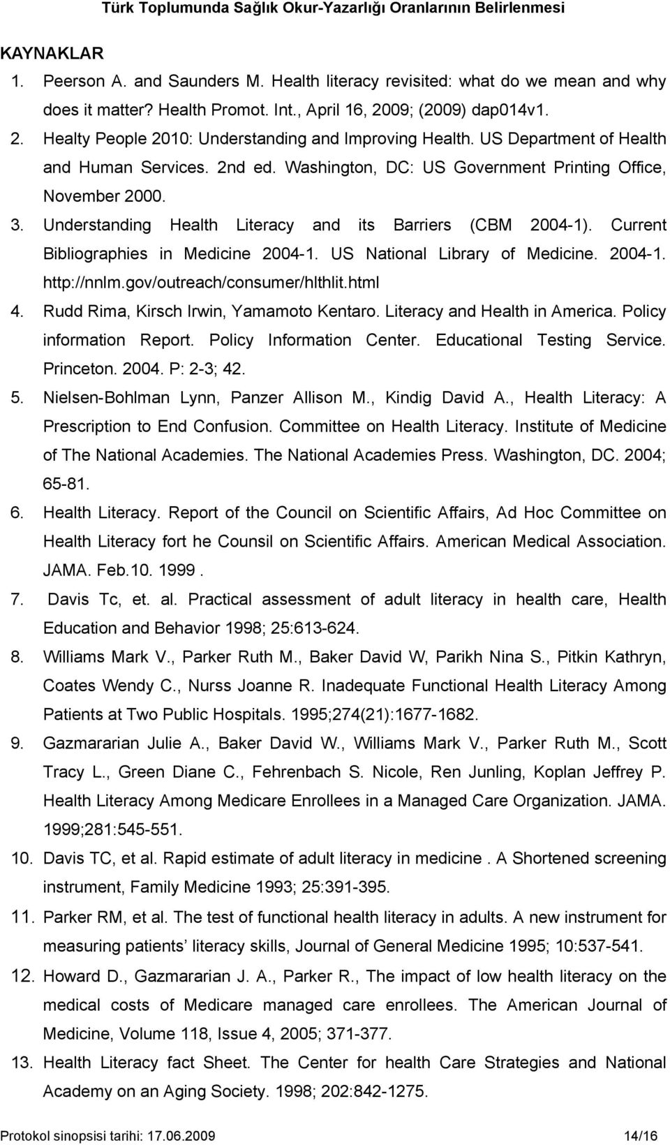 Current Bibliographies in Medicine 2004-1. US National Library of Medicine. 2004-1. http://nnlm.gov/outreach/consumer/hlthlit.html 4. Rudd Rima, Kirsch Irwin, Yamamoto Kentaro.