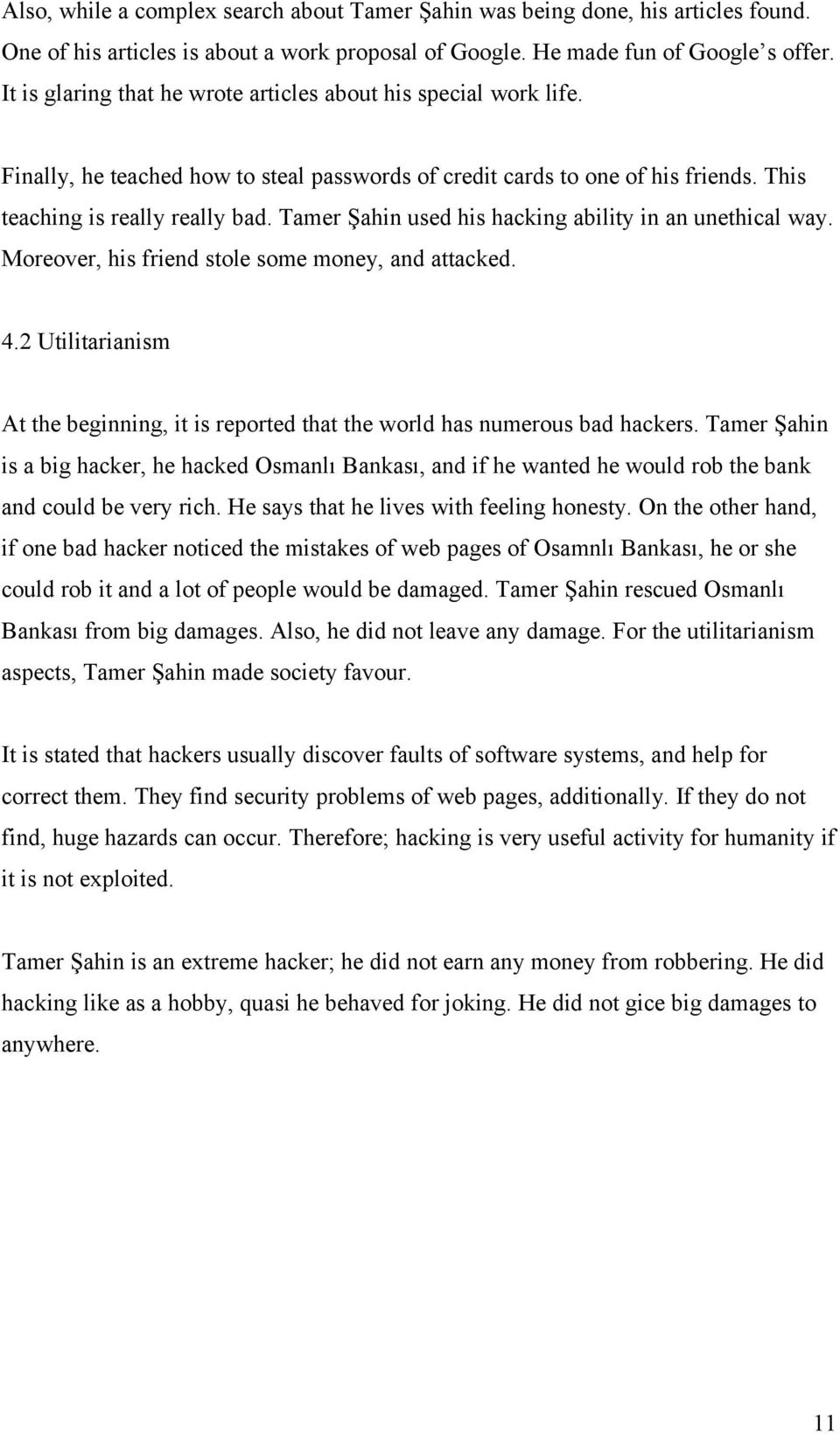 Tamer Şahin used his hacking ability in an unethical way. Moreover, his friend stole some money, and attacked. 4.