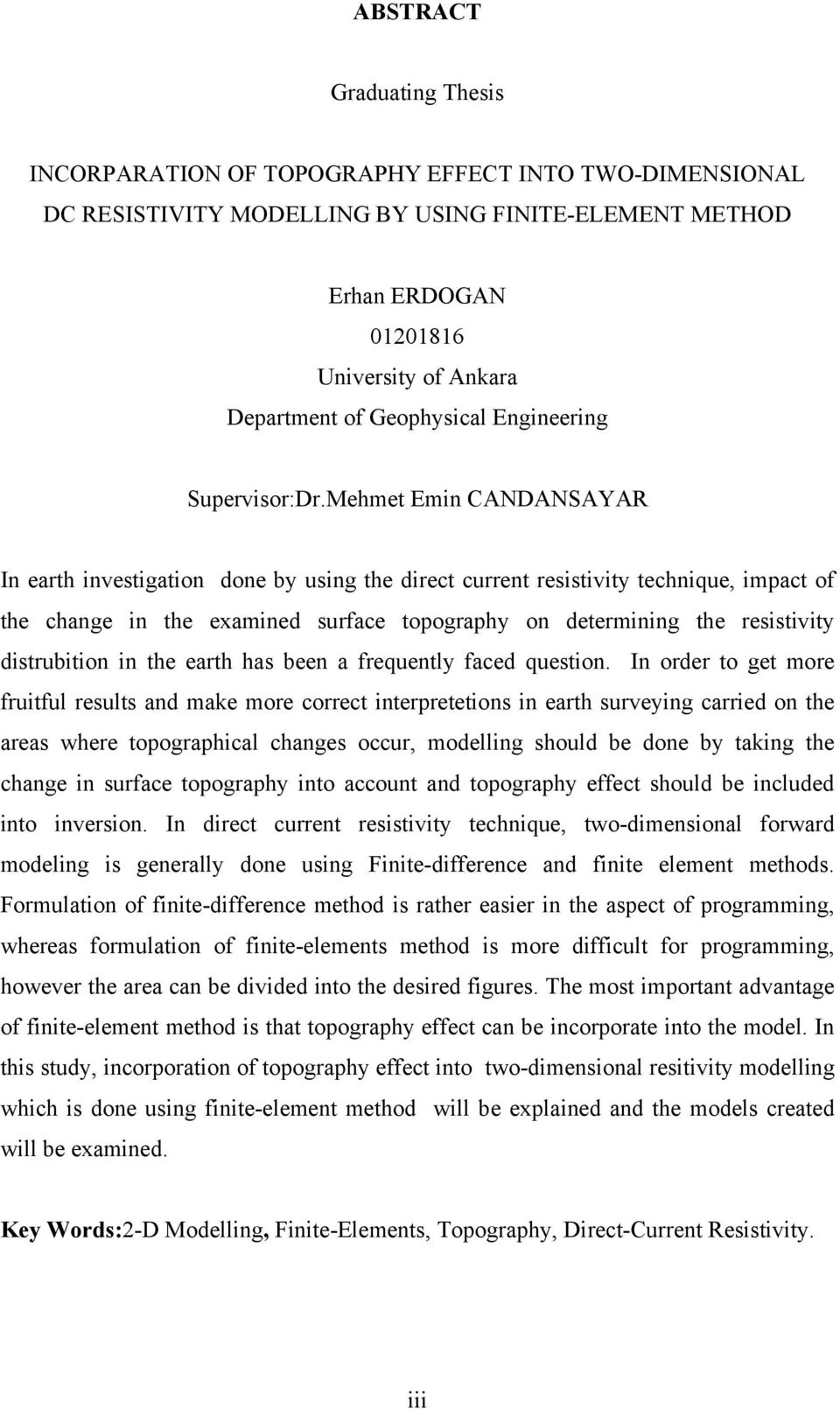 Mehmet Emin CANDANSAYAR In earth investigation done by using the direct current resistivity technique, impact of the change in the examined surface topography on determining the resistivity
