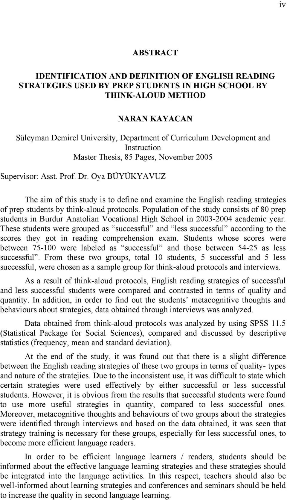 Oya BÜYÜKYAVUZ The aim of this study is to define and examine the English reading strategies of prep students by think-aloud protocols.