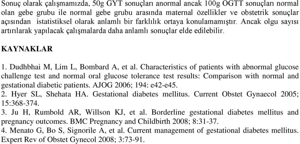 Characteristics of patients with abnormal glucose challenge test and normal oral glucose tolerance test results: Comparison with normal and gestational diabetic patients. AJOG 2006; 194: e42-e45. 2. Hyer SL, Shehata HA.