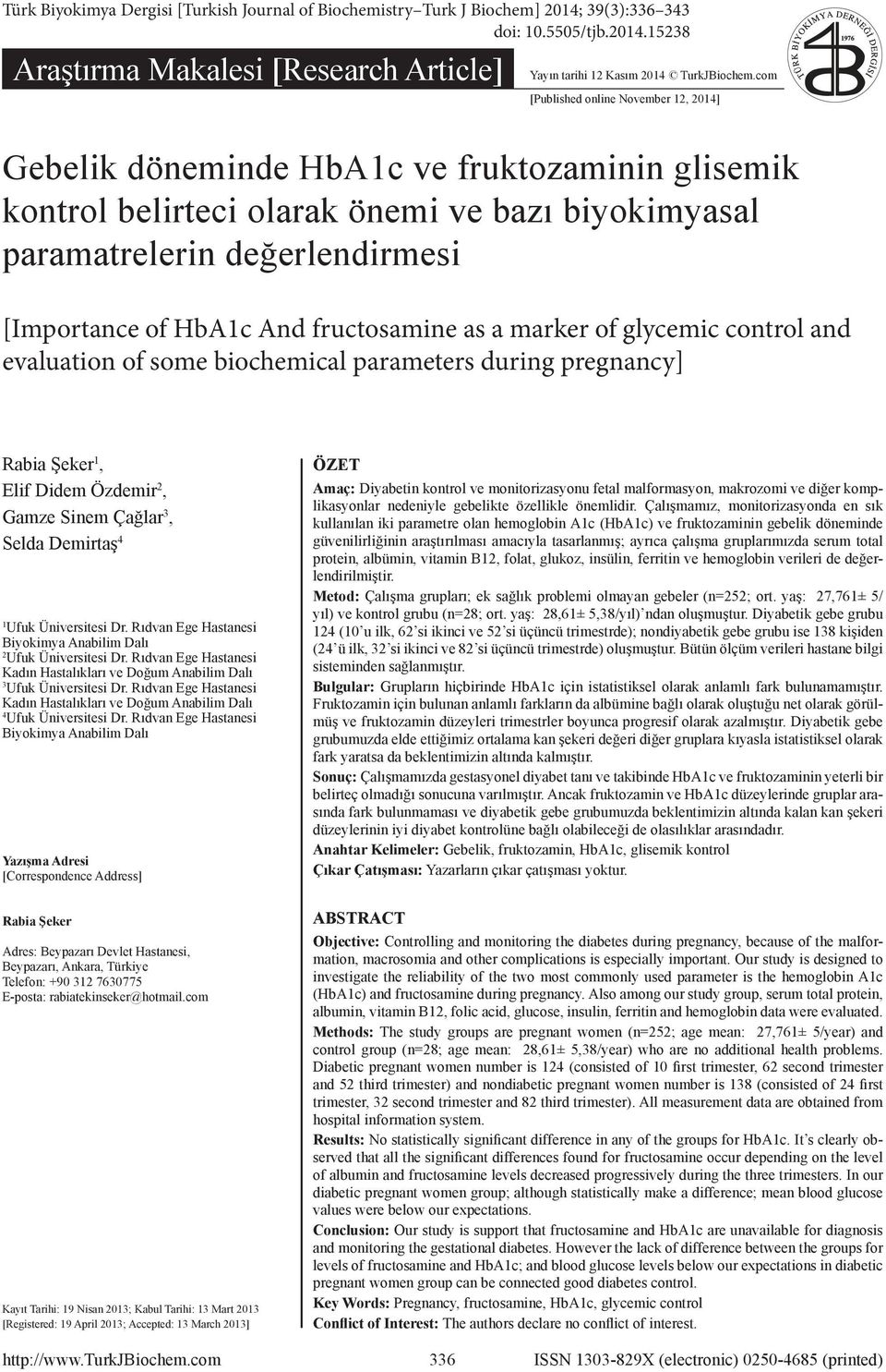 fructosamine as a marker of glycemic control and evaluation of some biochemical parameters during pregnancy] Rabia Şeker 1, Elif Didem Özdemir 2, Gamze Sinem Çağlar 3, Selda Demirtaş 4 1 Ufuk
