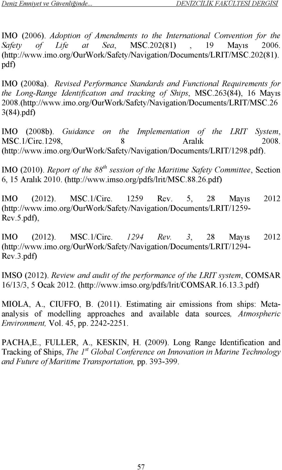org/OurWork/Safety/Navigation/Documents/LRIT/MSC.26 3(84).pdf) IMO (2008b). Guidance on the Implementation of the LRIT System, MSC.1/Circ.1298, 8 Aralık 2008. (http://www.imo.
