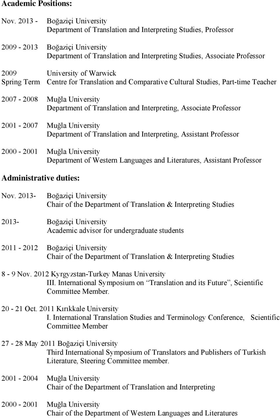 University of Warwick Spring Term Centre for Translation and Comparative Cultural Studies, Part-time Teacher 2007-2008 Muğla University Department of Translation and Interpreting, Associate Professor
