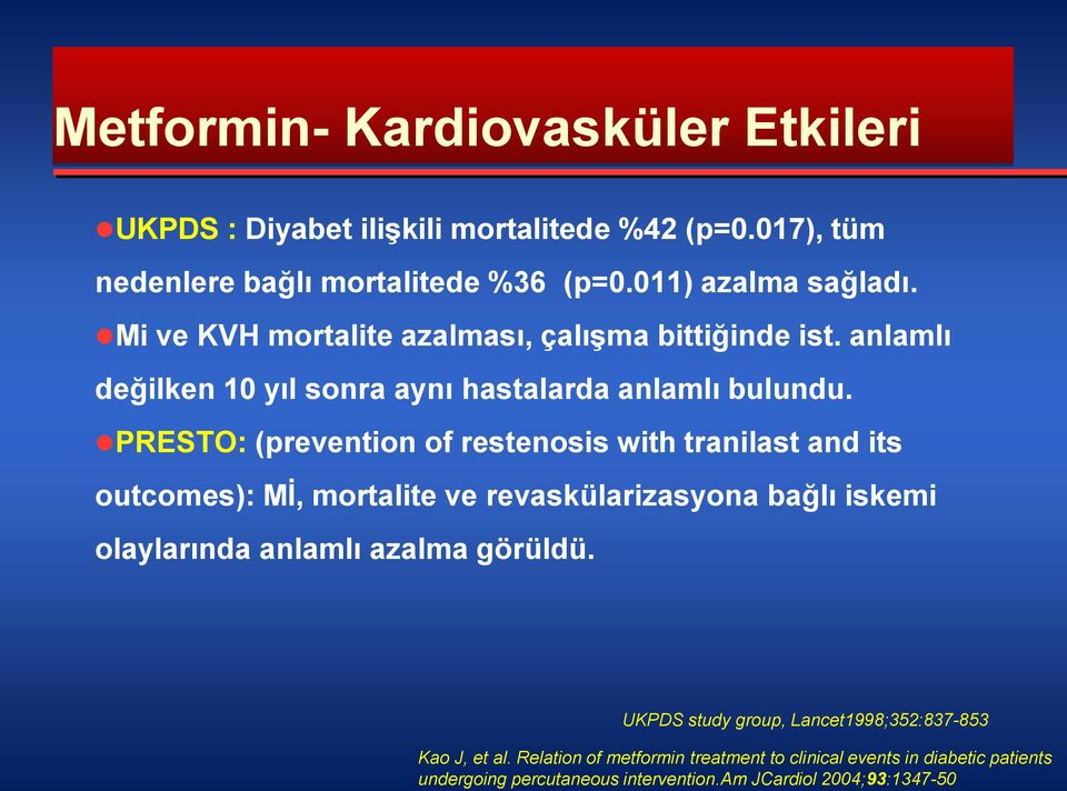 PRESTO: (prevention of restenosis with tranilast and its outcomes): Mİ, mortalite ve revaskülarizasyona bağlı iskemi olaylarında anlamlı azalma görüldü.