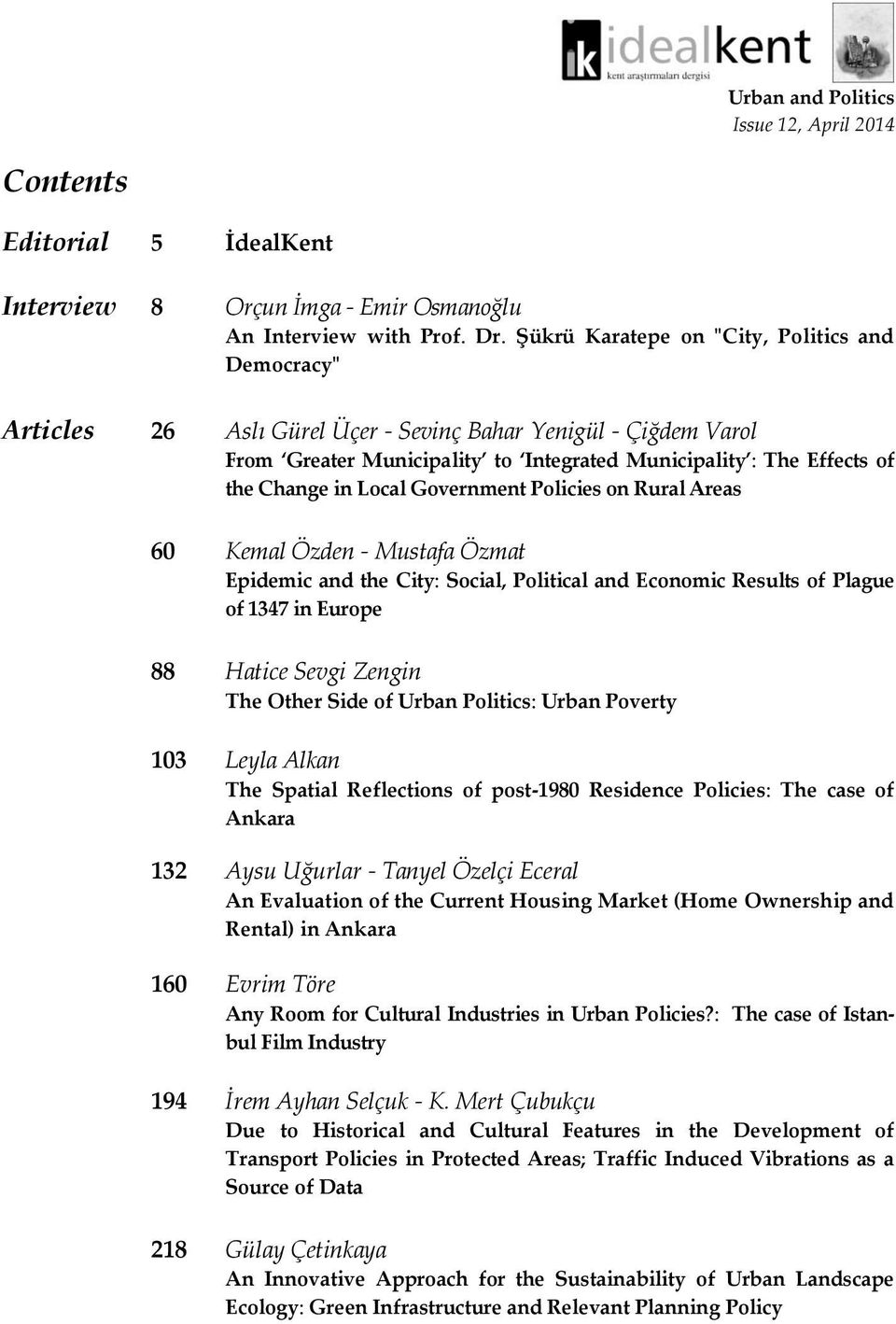 Local Government Policies on Rural Areas 60 Kemal Özden - Mustafa Özmat Epidemic and the City: Social, Political and Economic Results of Plague of 1347 in Europe 88 Hatice Sevgi Zengin The Other Side