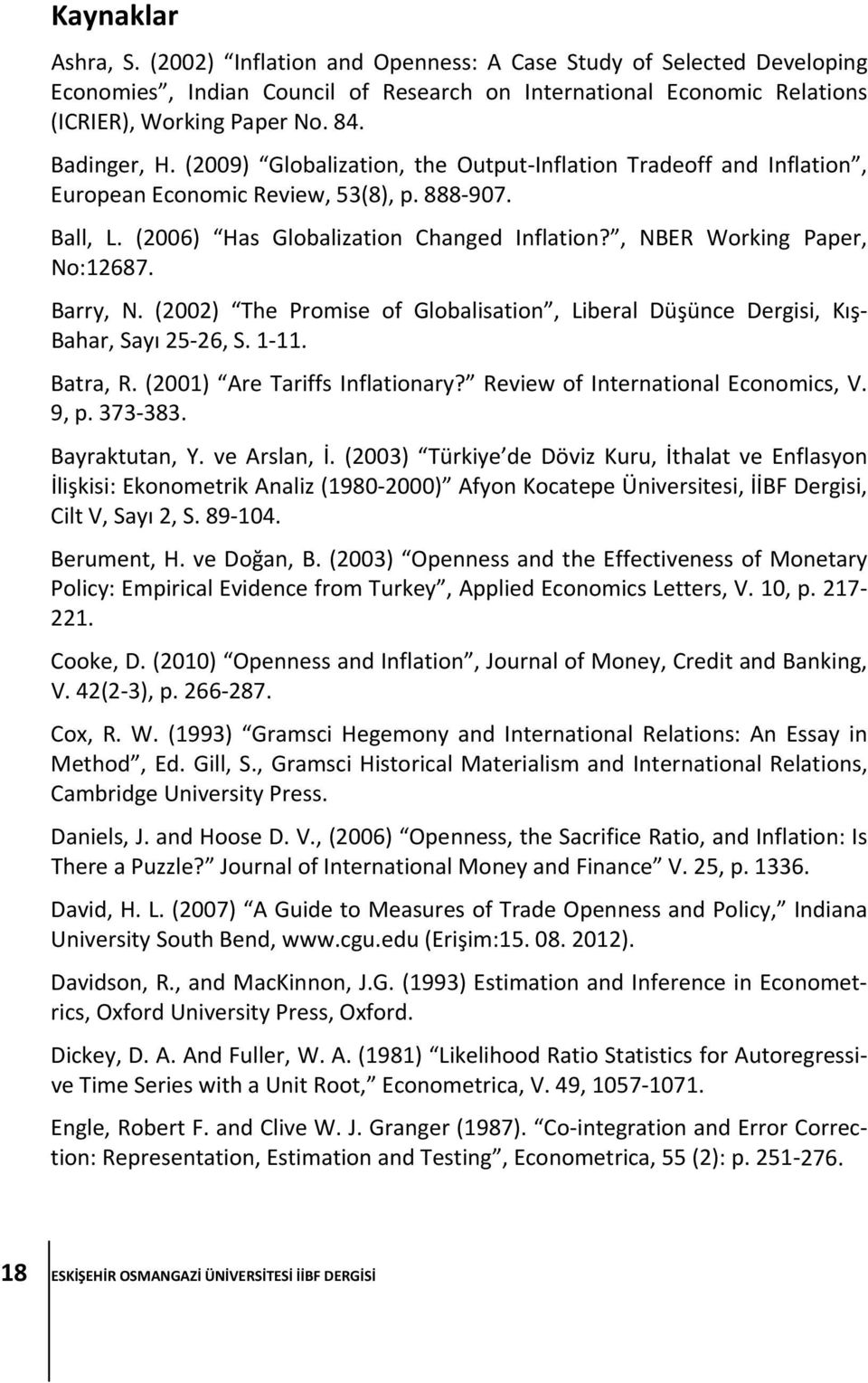 , NBER Working Paper, No:12687. Barry, N. (2002) The Promise of Globalisation, Liberal Düşünce Dergisi, Kış Bahar, Sayı 25 26, S. 1 11. Batra, R. (2001) Are Tariffs Inflationary?