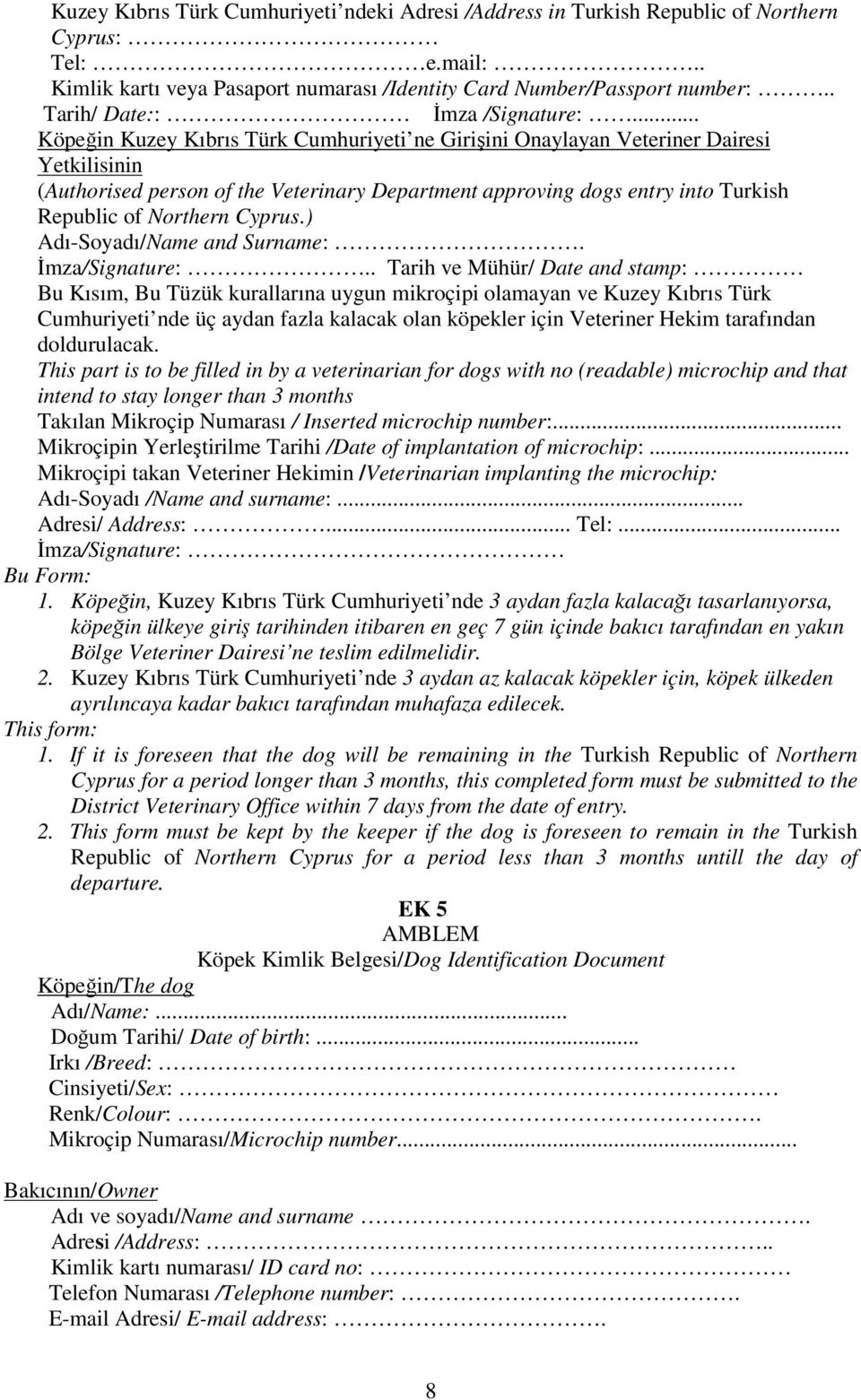 .. Köpeğin Kuzey Kıbrıs Türk Cumhuriyeti ne Girişini Onaylayan Veteriner Dairesi Yetkilisinin (Authorised person of the Veterinary Department approving dogs entry into Turkish Republic of Northern