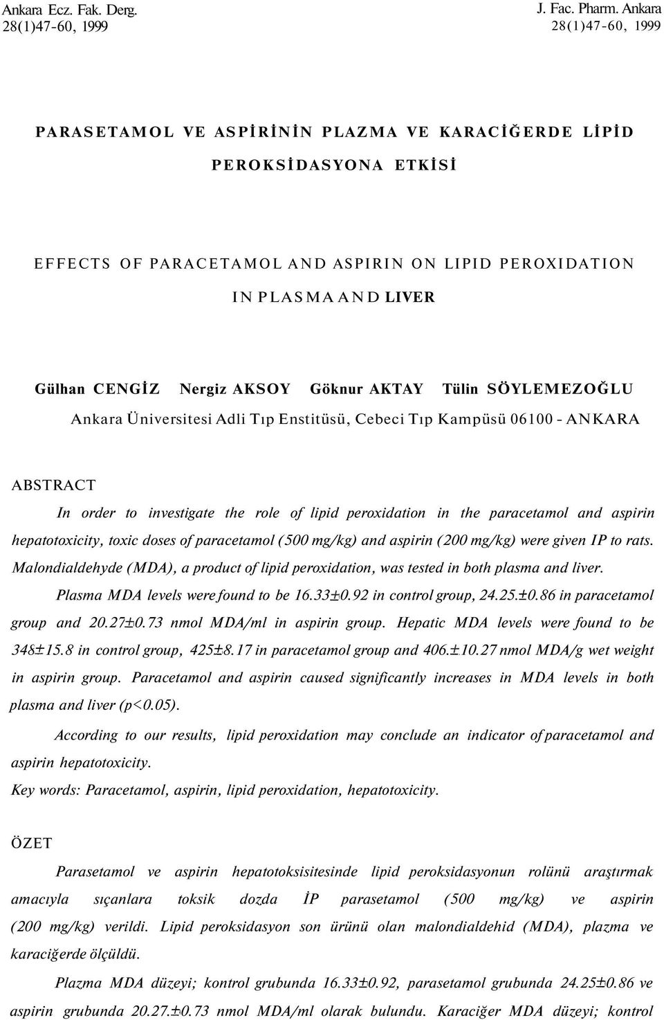 AKSOY Göknur AKTAY Tülin SÖYLEMEZOĞLU Ankara Üniversitesi Adli Tıp Enstitüsü, Cebeci Tıp Kampüsü 06100 - ANKARA ABSTRACT In order to investigate the role of lipid peroxidation in the paracetamol and