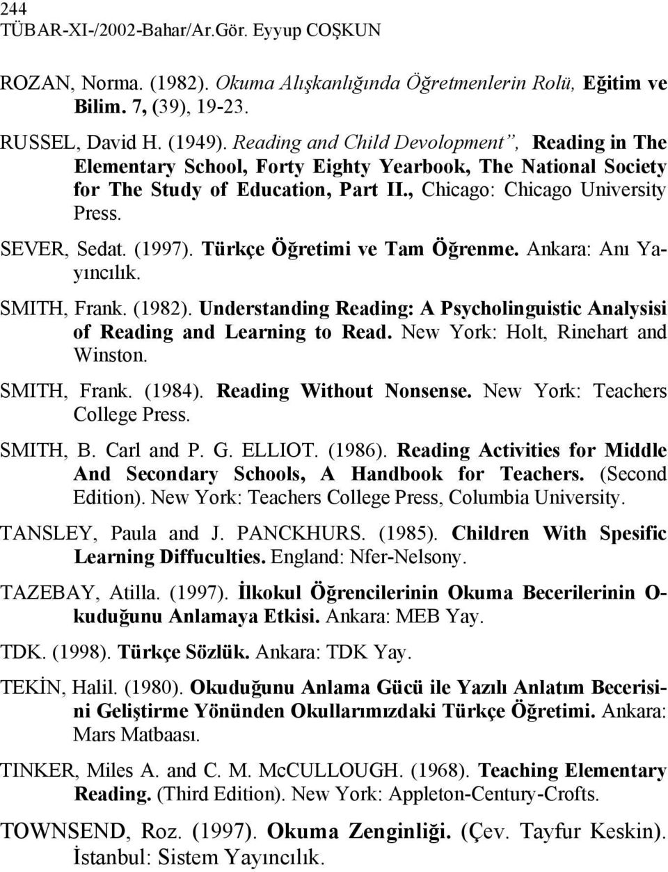 (1997). Türkçe Öğretimi ve Tam Öğrenme. Ankara: Anı Yayıncılık. SMITH, Frank. (1982). Understanding Reading: A Psycholinguistic Analysisi of Reading and Learning to Read.